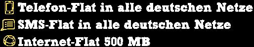 Telefon-Flat- SMS-Flat. Internet-Flat 500 MB